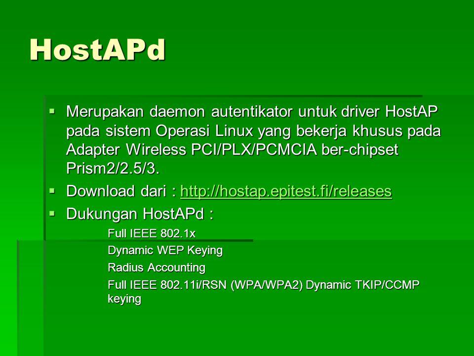 HostAPd  Merupakan daemon autentikator untuk driver HostAP pada sistem Operasi Linux yang bekerja khusus pada Adapter Wireless PCI/PLX/PCMCIA ber-chipset Prism2/2.5/3.