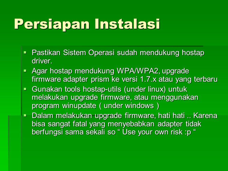 Persiapan Instalasi  Pastikan Sistem Operasi sudah mendukung hostap driver.  Agar hostap mendukung WPA/WPA2, upgrade firmware adapter prism ke versi