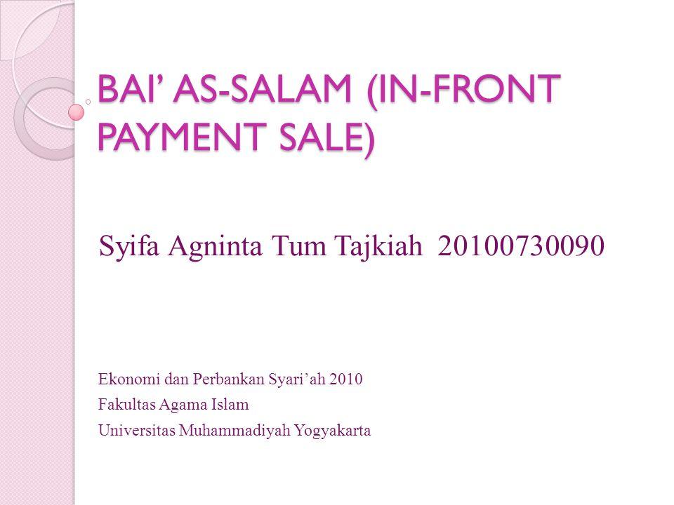 BAI' AS-SALAM (IN-FRONT PAYMENT SALE) Syifa Agninta Tum Tajkiah 20100730090 Ekonomi dan Perbankan Syari'ah 2010 Fakultas Agama Islam Universitas Muham