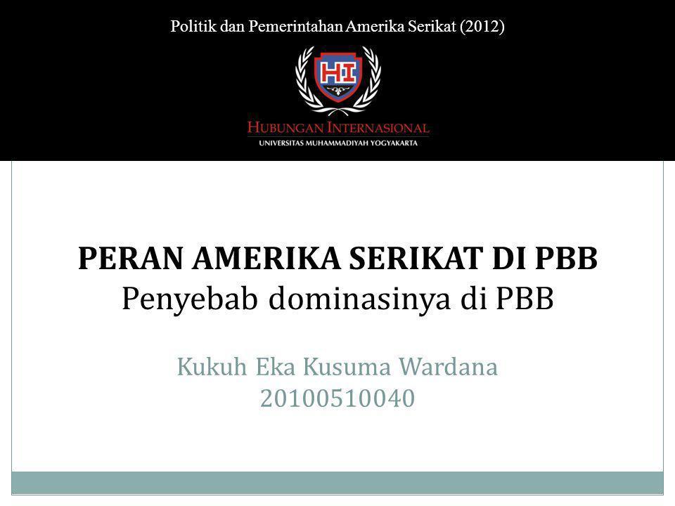 Kukuh Eka Kusuma Wardana 20100510040 Politik dan Pemerintahan Amerika Serikat (2012) PERAN AMERIKA SERIKAT DI PBB Penyebab dominasinya di PBB