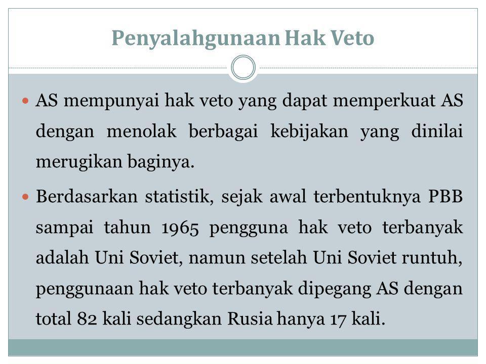 Penyalahgunaan Hak Veto AS mempunyai hak veto yang dapat memperkuat AS dengan menolak berbagai kebijakan yang dinilai merugikan baginya.