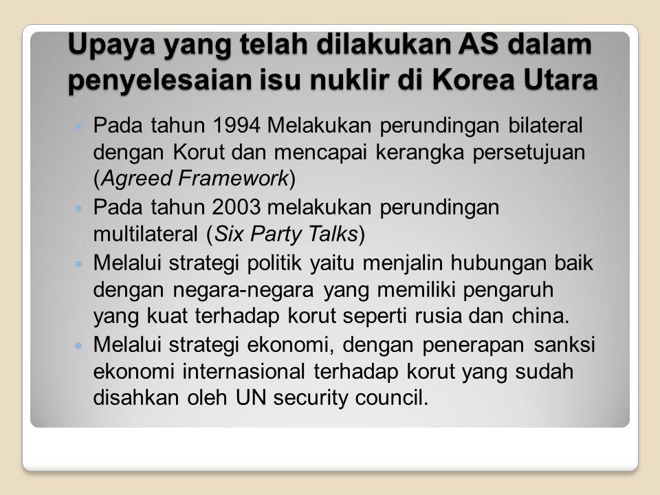 Upaya yang telah dilakukan AS dalam penyelesaian isu nuklir di Korea Utara Pada tahun 1994 Melakukan perundingan bilateral dengan Korut dan mencapai k