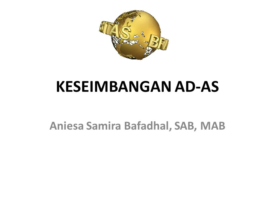 KESEIMBANGAN AD-AS Aniesa Samira Bafadhal, SAB, MAB