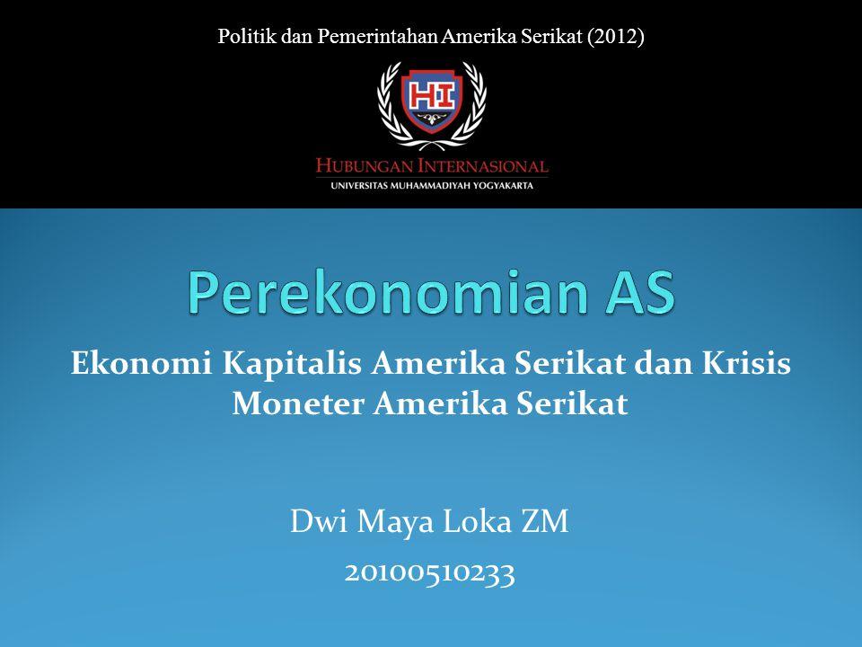 Dwi Maya Loka ZM 20100510233 Politik dan Pemerintahan Amerika Serikat (2012) Ekonomi Kapitalis Amerika Serikat dan Krisis Moneter Amerika Serikat