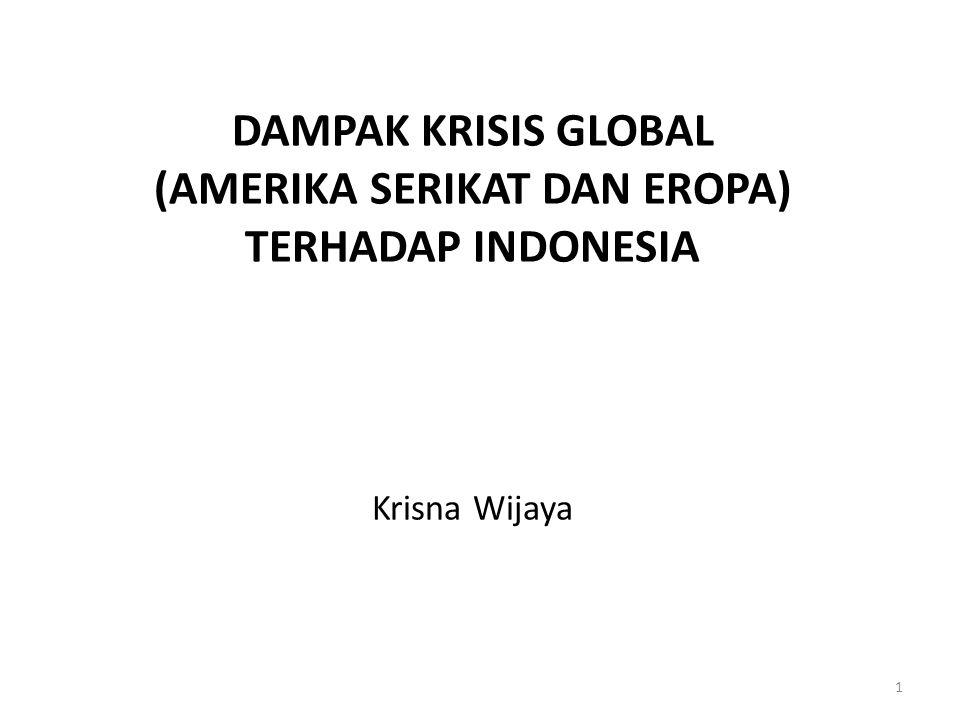 DAMPAK KRISIS GLOBAL (AMERIKA SERIKAT DAN EROPA) TERHADAP INDONESIA Krisna Wijaya 1