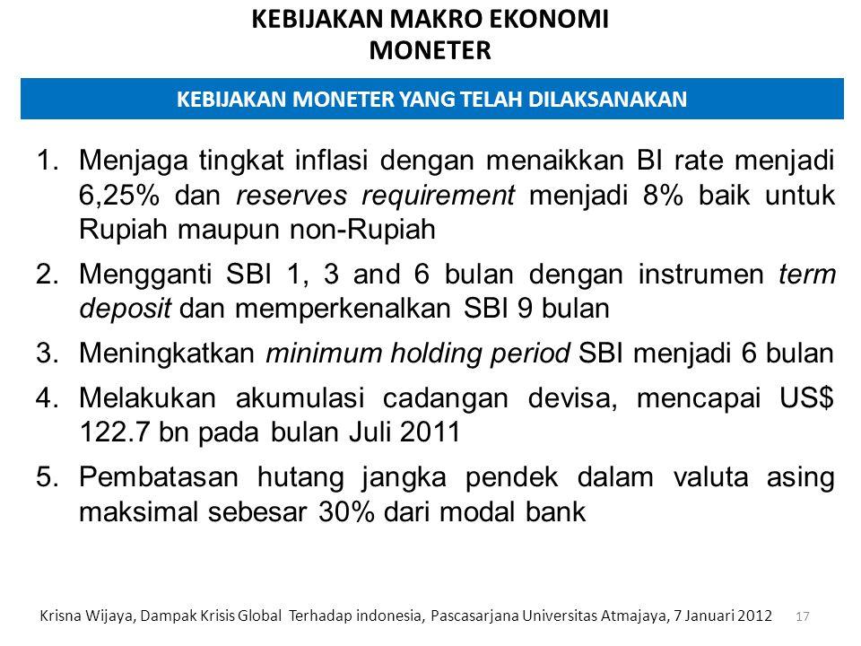 KEBIJAKAN MAKRO EKONOMI MONETER 1.Menjaga tingkat inflasi dengan menaikkan BI rate menjadi 6,25% dan reserves requirement menjadi 8% baik untuk Rupiah