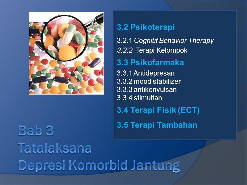3.2 Psikoterapi 3.2.1 Cognitif Behavior Therapy 3.2.2 Terapi Kelompok 3.3 Psikofarmaka 3.3.1 Antidepresan 3.3.2 mood stabilizer 3.3.3 antikonvulsan 3.3.4 stimultan 3.4 Terapi Fisik (ECT) 3.5 Terapi Tambahan