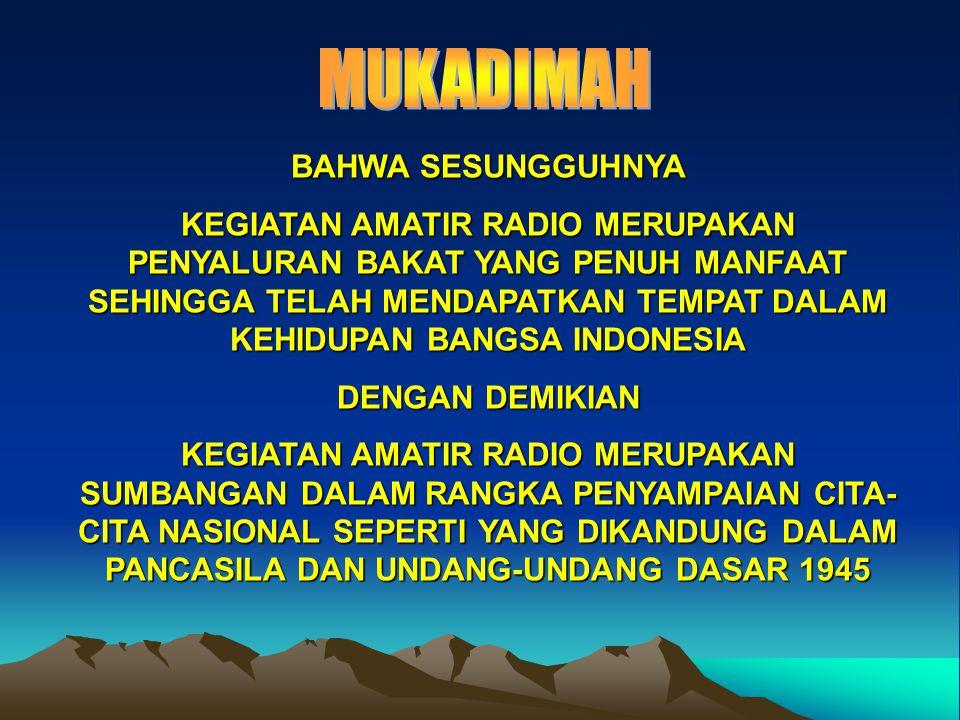 DENGAN ADANYA PERATURAN DAN PERUNDANG - UNDANG PEMERINTAH REPUBLIK INDONESIA TENTANG AMATIR RADIO YANG TELAH MEMBERIKAN TEMPAT SERTA HAK HIDUP KEPADA AMATIR RADIO INDONESIA DALAM MELAKSANAKAN KEGIATANNYA, MAKA PARA AMATIR RADIO INDONESIA MERASA BERBAHAGIA DAN PENUH HARAPAN AKAN HARI DEPAN YANG CERAH