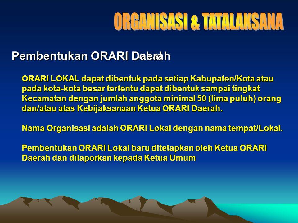 ORARI LOKAL dapat dibentuk pada setiap Kabupaten/Kota atau pada kota-kota besar tertentu dapat dibentuk sampai tingkat Kecamatan dengan jumlah anggota minimal 50 (lima puluh) orang dan/atau atas Kebijaksanaan Ketua ORARI Daerah.