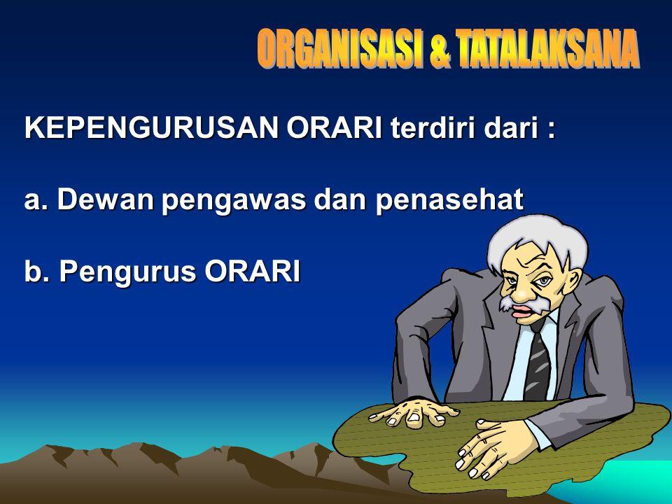KEPENGURUSAN ORARI terdiri dari : a. Dewan pengawas dan penasehat b. Pengurus ORARI