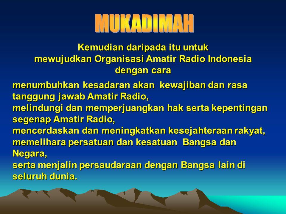 Oleh karena itu dilandasi dengan jiwa Perwira, Setia,Progresif,Ramah-Tamah, Jiwa Seimbang dan Patriot, maka disusunlah Anggaran Dasar Organisasi Amatir Radio Indonesia