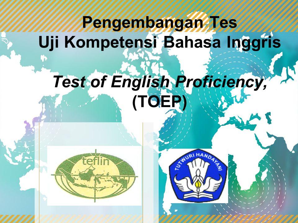 Pengembangan Tes Uji Kompetensi Bahasa Inggris Test of English Proficiency, (TOEP)