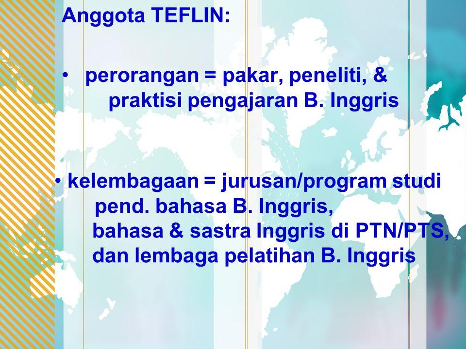 Anggota TEFLIN: perorangan = pakar, peneliti, & praktisi pengajaran B. Inggris kelembagaan = jurusan/program studi pend. bahasa B. Inggris, bahasa & s