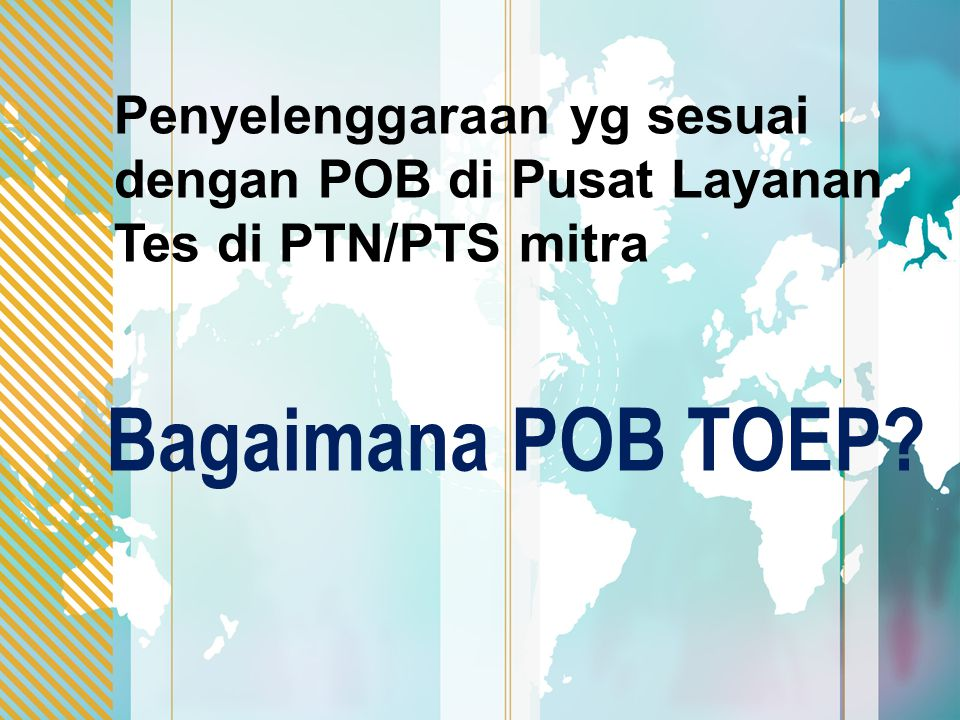 Penyelenggaraan yg sesuai dengan POB di Pusat Layanan Tes di PTN/PTS mitra Bagaimana POB TOEP?