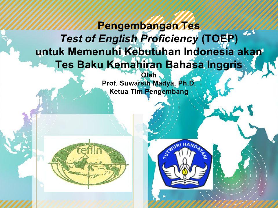 Pengembangan Tes Test of English Proficiency (TOEP) untuk Memenuhi Kebutuhan Indonesia akan Tes Baku Kemahiran Bahasa Inggris Oleh Prof. Suwarsih Mady