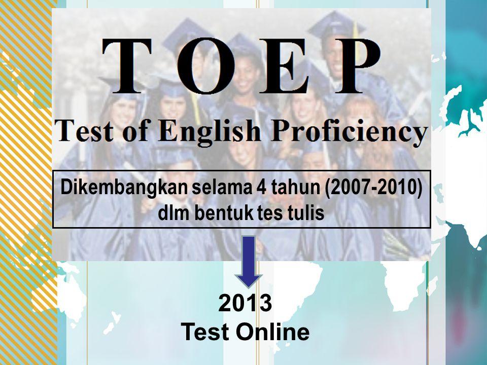Dikembangkan selama 4 tahun (2007-2010) dlm bentuk tes tulis 2013 Test Online