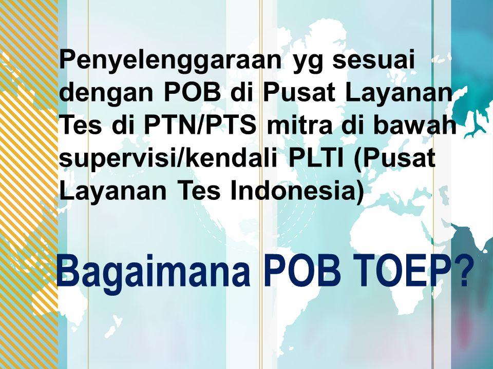 Penyelenggaraan yg sesuai dengan POB di Pusat Layanan Tes di PTN/PTS mitra di bawah supervisi/kendali PLTI (Pusat Layanan Tes Indonesia) Bagaimana POB