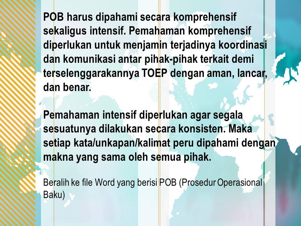 POB harus dipahami secara komprehensif sekaligus intensif. Pemahaman komprehensif diperlukan untuk menjamin terjadinya koordinasi dan komunikasi antar