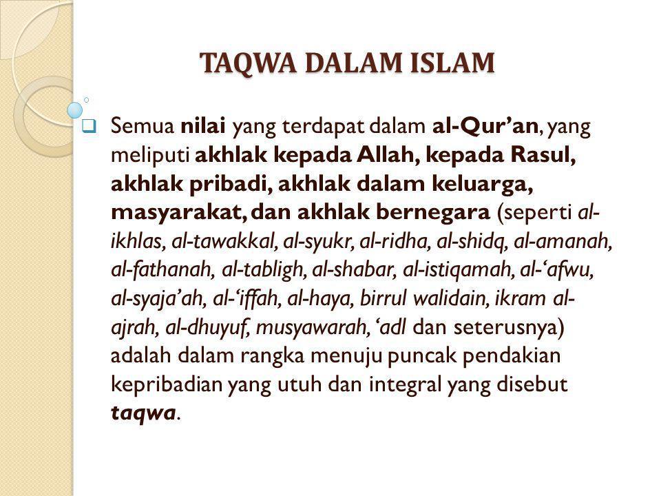 TAQWA DALAM ISLAM  Semua nilai yang terdapat dalam al-Qur'an, yang meliputi akhlak kepada Allah, kepada Rasul, akhlak pribadi, akhlak dalam keluarga,