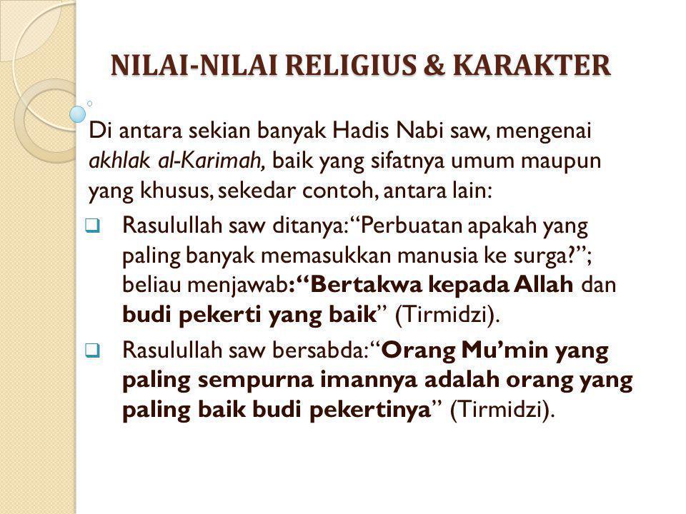 NILAI-NILAI RELIGIUS & KARAKTER Di antara sekian banyak Hadis Nabi saw, mengenai akhlak al-Karimah, baik yang sifatnya umum maupun yang khusus, sekeda