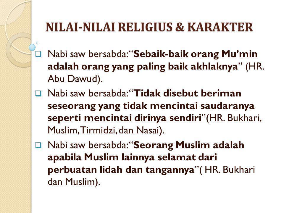"""NILAI-NILAI RELIGIUS & KARAKTER  Nabi saw bersabda: """"Sebaik-baik orang Mu'min adalah orang yang paling baik akhlaknya"""" (HR. Abu Dawud).  Nabi saw be"""