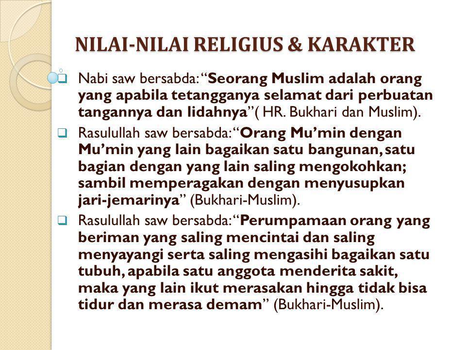 """NILAI-NILAI RELIGIUS & KARAKTER  Nabi saw bersabda: """"Seorang Muslim adalah orang yang apabila tetangganya selamat dari perbuatan tangannya dan lidahn"""