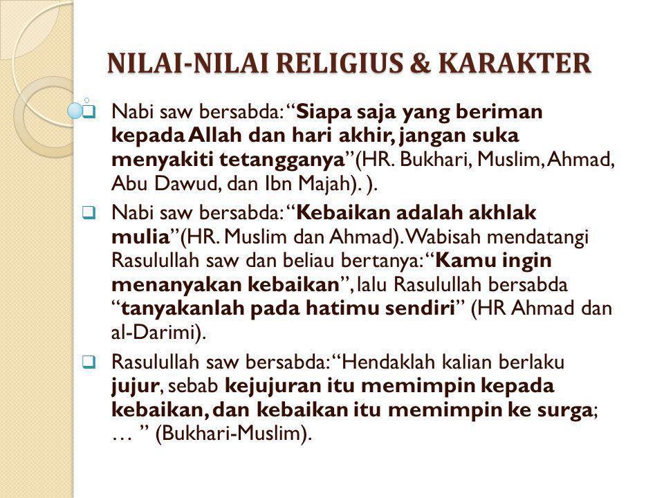 """NILAI-NILAI RELIGIUS & KARAKTER  Nabi saw bersabda: """"Siapa saja yang beriman kepada Allah dan hari akhir, jangan suka menyakiti tetangganya""""(HR. Bukh"""