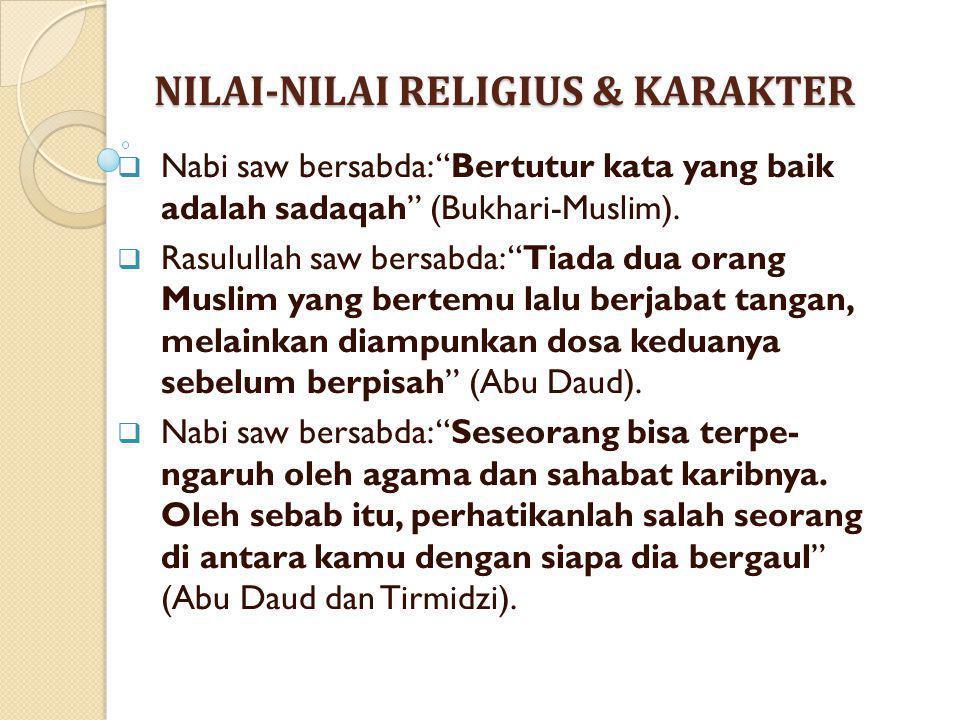 """NILAI-NILAI RELIGIUS & KARAKTER  Nabi saw bersabda: """"Bertutur kata yang baik adalah sadaqah"""" (Bukhari-Muslim).  Rasulullah saw bersabda: """"Tiada dua"""