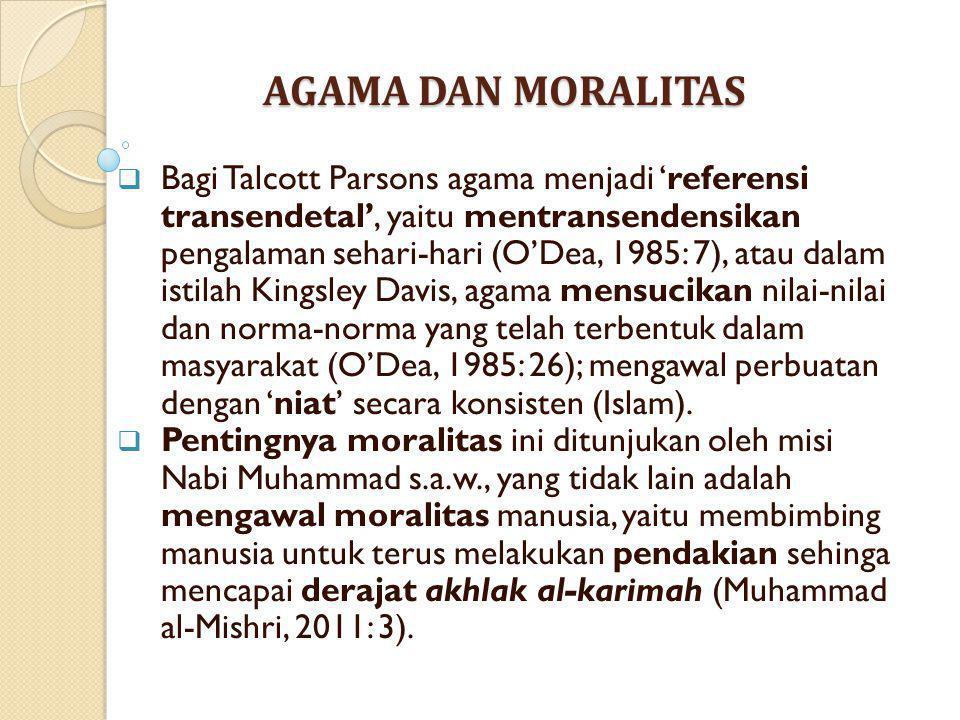 AGAMA DAN MORALITAS  Bagi Talcott Parsons agama menjadi 'referensi transendetal', yaitu mentransendensikan pengalaman sehari-hari (O'Dea, 1985: 7), a
