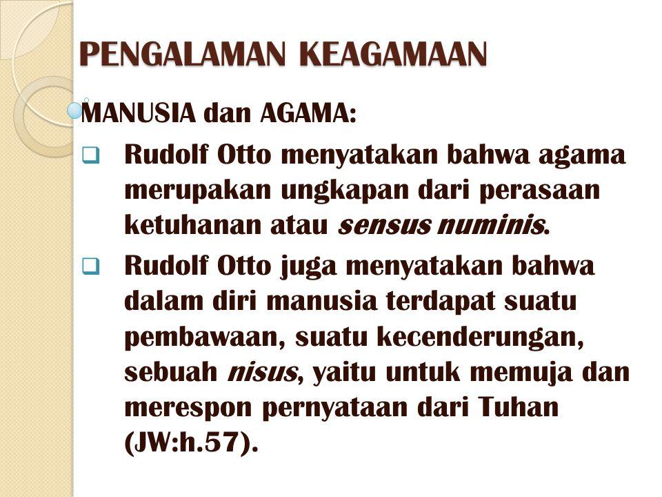 PENGALAMAN KEAGAMAAN MANUSIA dan AGAMA:  Rudolf Otto menyatakan bahwa agama merupakan ungkapan dari perasaan ketuhanan atau sensus numinis.  Rudolf
