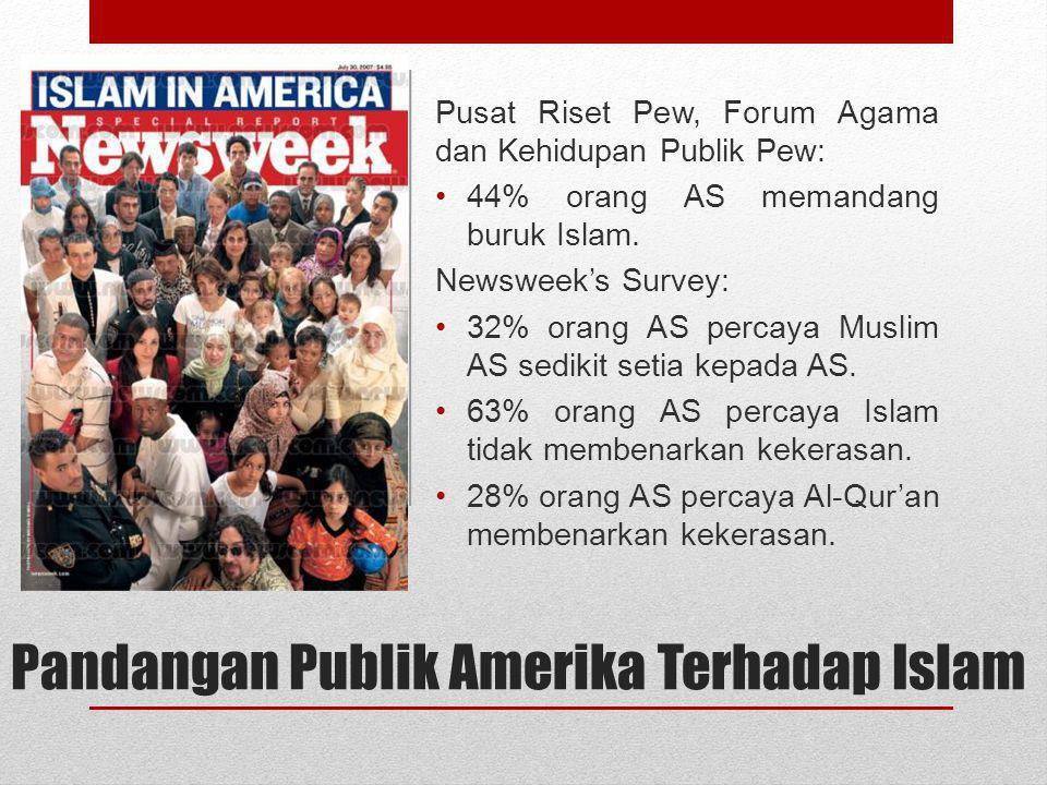 Pandangan Publik Amerika Terhadap Islam Pusat Riset Pew, Forum Agama dan Kehidupan Publik Pew: 44% orang AS memandang buruk Islam. Newsweek's Survey: