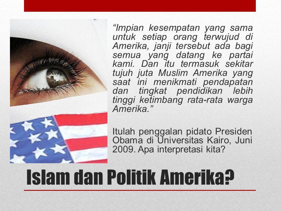 "Islam dan Politik Amerika? ""Impian kesempatan yang sama untuk setiap orang terwujud di Amerika, janji tersebut ada bagi semua yang datang ke partai ka"