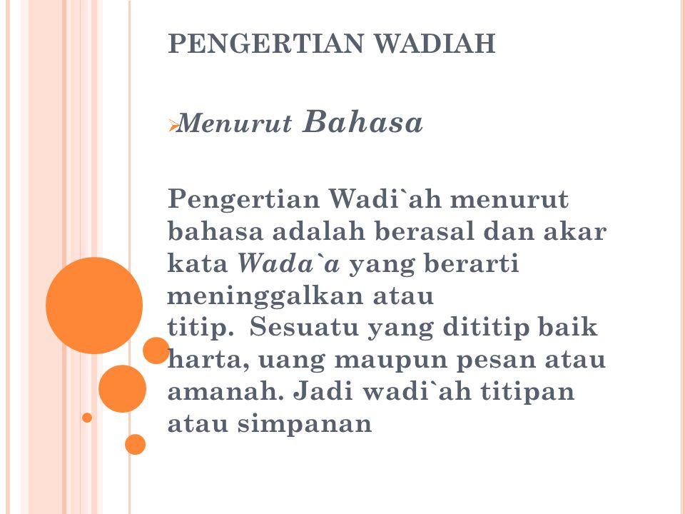 PENGERTIAN WADIAH  Menurut Bahasa Pengertian Wadi`ah menurut bahasa adalah berasal dan akar kata Wada`a yang berarti meninggalkan atau titip. Sesuatu