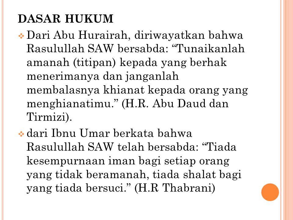 """DASAR HUKUM  Dari Abu Hurairah, diriwayatkan bahwa Rasulullah SAW bersabda: """"Tunaikanlah amanah (titipan) kepada yang berhak menerimanya dan janganla"""