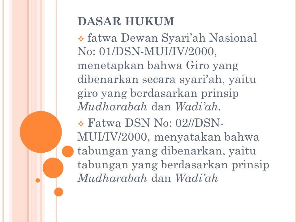 DASAR HUKUM  fatwa Dewan Syari'ah Nasional No: 01/DSN-MUI/IV/2000, menetapkan bahwa Giro yang dibenarkan secara syari'ah, yaitu giro yang berdasarkan