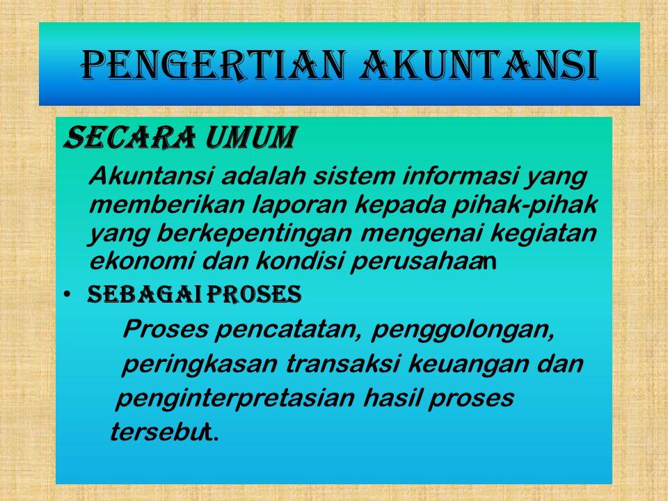 Pengertian Akuntansi Secara umum Akuntansi adalah sistem informasi yang memberikan laporan kepada pihak-pihak yang berkepentingan mengenai kegiatan ek
