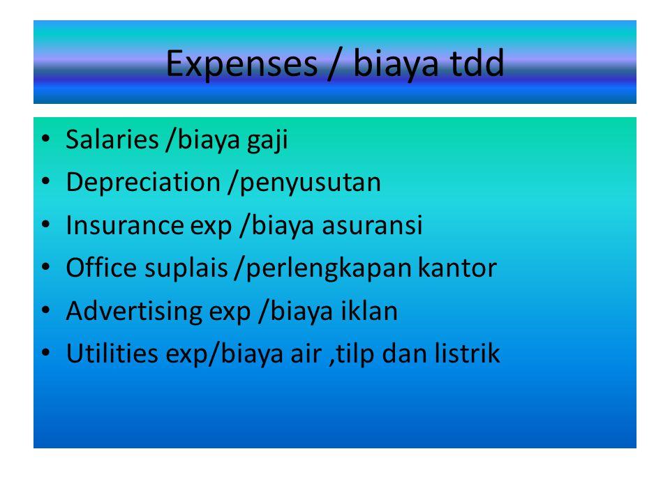 Expenses / biaya tdd Salaries /biaya gaji Depreciation /penyusutan Insurance exp /biaya asuransi Office suplais /perlengkapan kantor Advertising exp /
