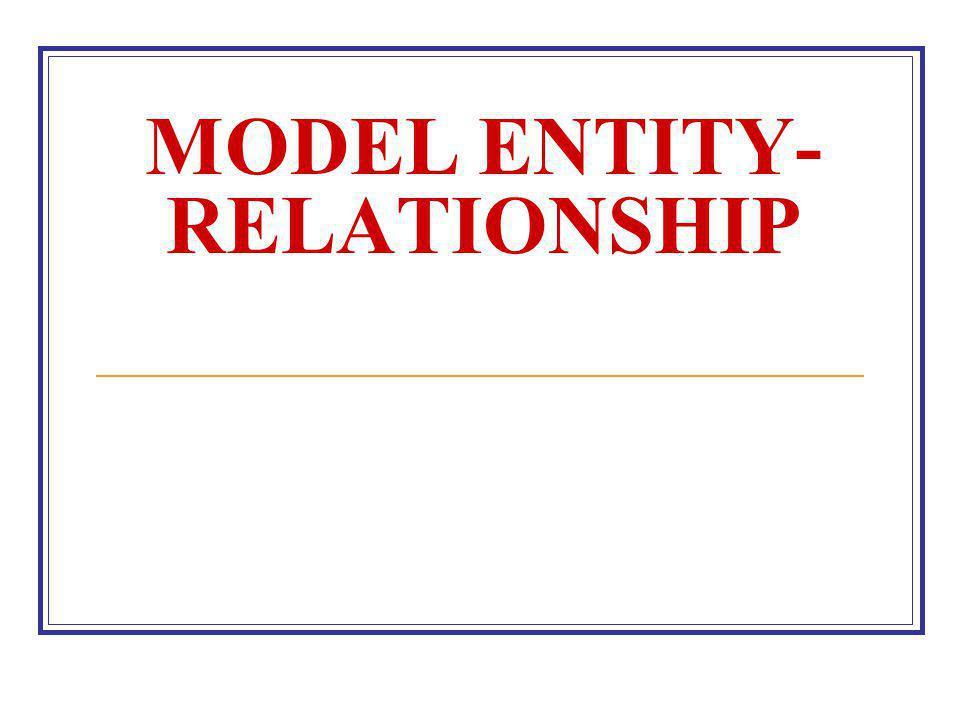 MODEL ENTITY- RELATIONSHIP