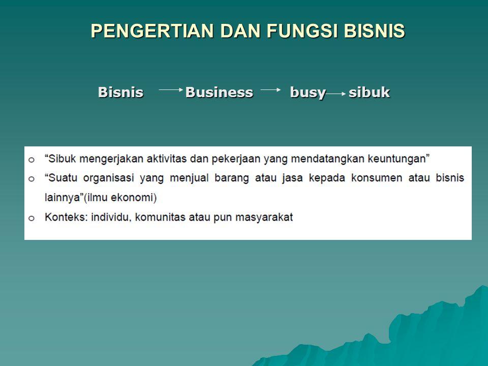 PENGERTIAN DAN FUNGSI BISNIS Bisnis Business busy sibuk