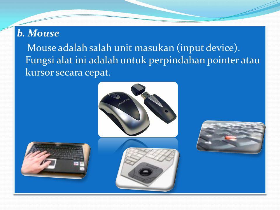 b.Mouse Mouse adalah salah unit masukan (input device).