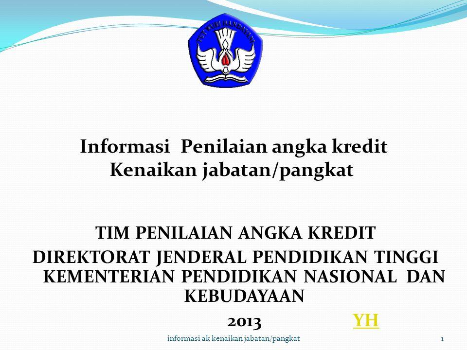 TIM PENILAIAN ANGKA KREDIT DIREKTORAT JENDERAL PENDIDIKAN TINGGI KEMENTERIAN PENDIDIKAN NASIONAL DAN KEBUDAYAAN 2013 YHYH Informasi Penilaian angka kr