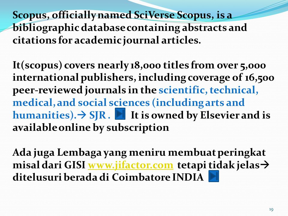 19 Scopus, officially named SciVerse Scopus, is a bibliographic database containing abstracts and citations for academic journal articles.