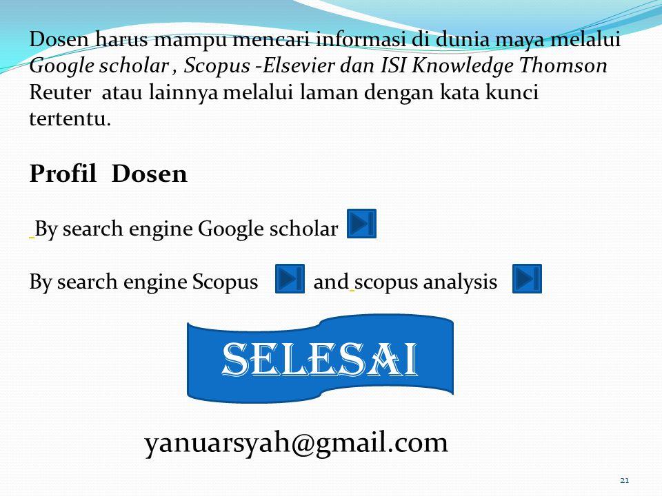 21 Dosen harus mampu mencari informasi di dunia maya melalui Google scholar, Scopus -Elsevier dan ISI Knowledge Thomson Reuter atau lainnya melalui la