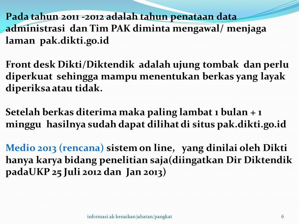 6 Pada tahun 2011 -2012 adalah tahun penataan data administrasi dan Tim PAK diminta mengawal/ menjaga laman pak.dikti.go.id Front desk Dikti/Diktendik