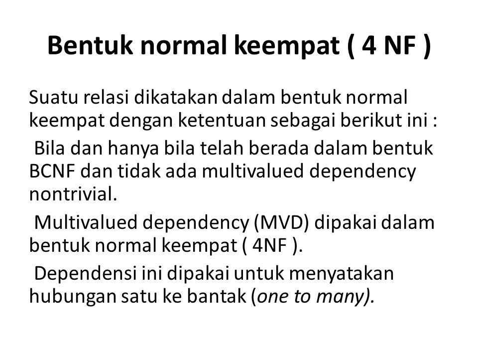 Bentuk normal keempat ( 4 NF ) Suatu relasi dikatakan dalam bentuk normal keempat dengan ketentuan sebagai berikut ini : Bila dan hanya bila telah ber