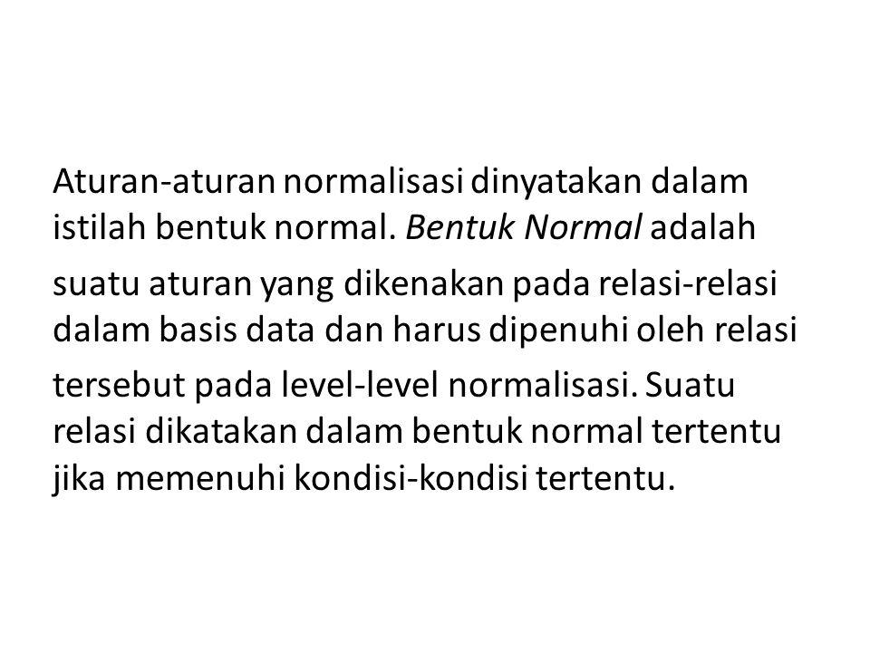 Aturan-aturan normalisasi dinyatakan dalam istilah bentuk normal. Bentuk Normal adalah suatu aturan yang dikenakan pada relasi-relasi dalam basis data