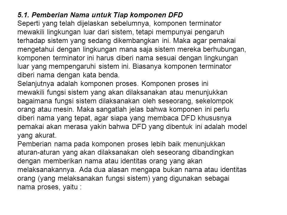 5.1. Pemberian Nama untuk Tiap komponen DFD Seperti yang telah dijelaskan sebelumnya, komponen terminator mewakili lingkungan luar dari sistem, tetapi
