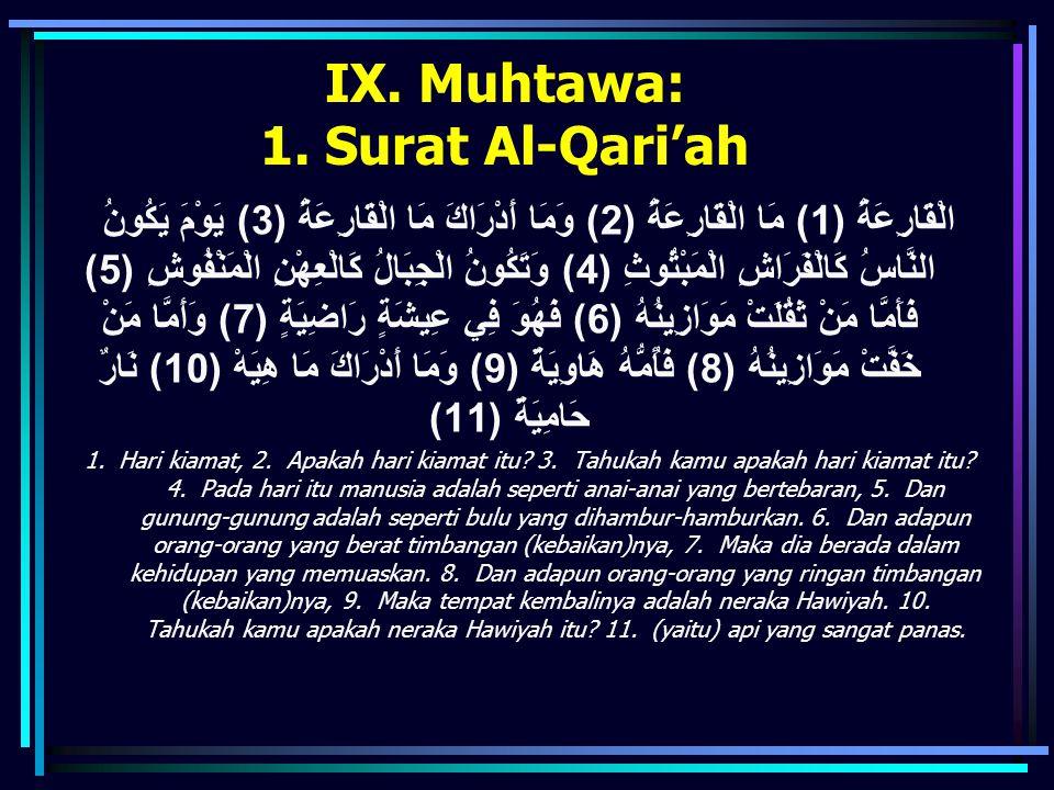 IX. Muhtawa: 1. Surat Al-Qari'ah الْقَارِعَةُ (1) مَا الْقَارِعَةُ (2) وَمَا أَدْرَاكَ مَا الْقَارِعَةُ (3) يَوْمَ يَكُونُ النَّاسُ كَالْفَرَاشِ الْمَ