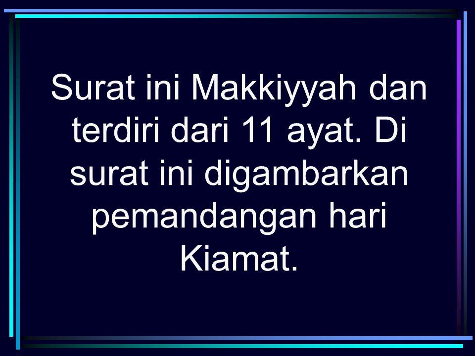 Surat ini Makkiyyah dan terdiri dari 11 ayat. Di surat ini digambarkan pemandangan hari Kiamat.