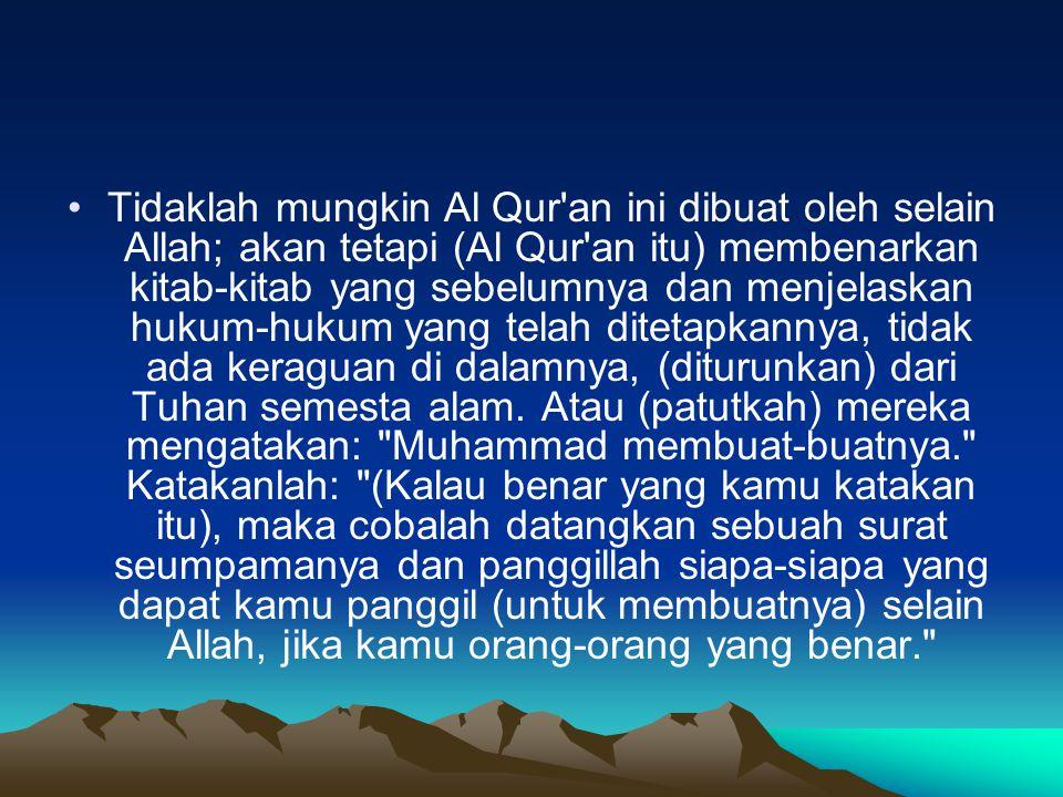 Tidaklah mungkin Al Qur'an ini dibuat oleh selain Allah; akan tetapi (Al Qur'an itu) membenarkan kitab-kitab yang sebelumnya dan menjelaskan hukum-huk